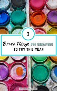 3 brave things for creatives artists