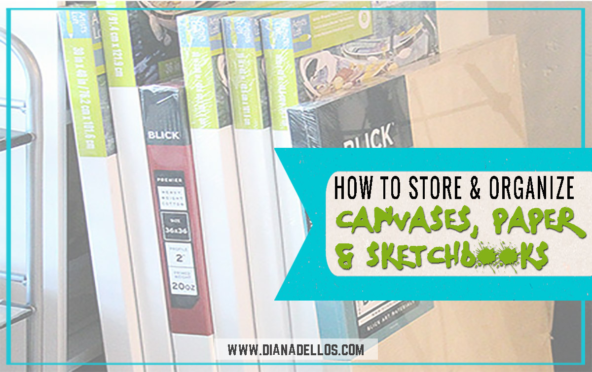 5 Ways To Store & Organize Your Art Canvases, Paper, & Sketchbooks