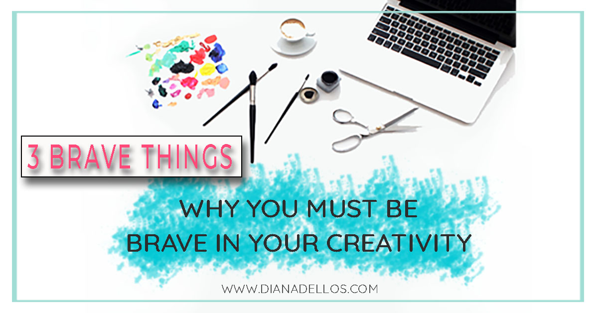 Why You Must Be Brave In Your Creativity